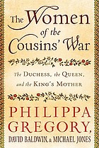 The women of the Cousins' War : the Duchess, the Queen, and the King's Mother