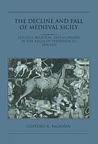 The decline and fall of medieval Sicily : politics, religion, and economy in the reign of Frederick III, 1296-1337