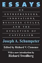 Essays : on entrepreneurs, innovations, business cycles, and the evolution of capitalism