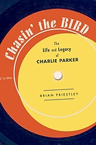 Chasin' the Bird : the life and legacy of Charlie Parker