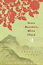 Green mountain, white cloud : a novel of love in the Ming Dynasty