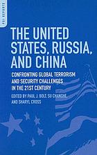 The United States, Russia, and China : confronting global terrorism and security challenges in the 21st century