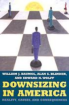 Downsizing in America : reality, causes, and consequences