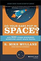 Do your ears pop in space? : and 500 other surprising questions about space travel