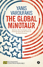 The global minotaur : America, the true origins of the financial crisis and the future of the world economy