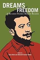 Dreams of freedom : a Ricardo Flores Magón reader