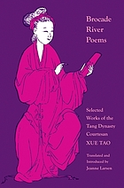 Brocade River poems : selected works of the Tang dynasty courtesan Xue Tao Jin jiang ji : Brocade river poems : selected works of the Tang Dynasty courtesan Xue Tao