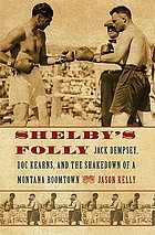 Shelby's folly : Jack Dempsey, Doc Kearns, and the shakedown of a Montana boomtown
