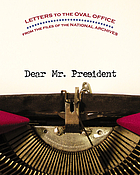 Dear Mr. President : letters to the Oval Office from the files of the National Archives