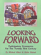 Looking forward : participatory economics for the twenty first century