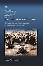 The troublesome legacy of Commissioner Lin : the opium trade and opium suppression in Fujian Province, 1820s to 1920s