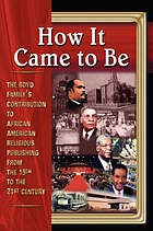 How it came to be : the Boyd Family's contribution over the past 100 years to African American religious publishing, 1896 -- present