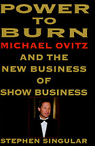 Power to burn : Michael Ovitz and the new business of show business