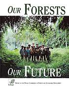 Our forests, our future : report of the World Commission on Forests and Sustainable Development