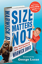 Size matters not : the extraordinary life and career of Warwick Davis