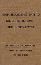Proposed amendments to the Constitution of the United States : introduced in Congress from December 4, 1889, to July 2, 1926