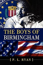 The Boys of Birmingham : true memoirs of the Grey Ghost, the FBI agent whose team caught Dr. Martin Luther King's murderer