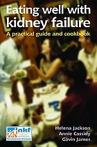 Eating well with kidney failure : a practical guide and cookbook