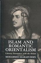 Islam and romantic orientalism : literary encounters with the Orient