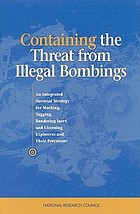 Containing the threat from illegal bombings : an integrated national strategy for marking, tagging, rendering inert, and licensing explosives and their precursors