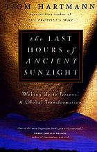 The last hours of ancient sunlight : waking up to personal and global transformation