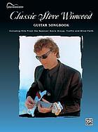 Classic Steve Winwood : guitar songbook : including hits from the Spencer Davis Group, Traffic and Blind Faith