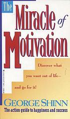 The miracle of motivation : the action guide to happiness & success