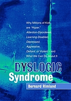 "Dyslogic syndrome : why millions of kids are ""hyper,"" attention-disordered, learning disabled, depressed, aggressive, defiant, or violent - and what we can do about it"