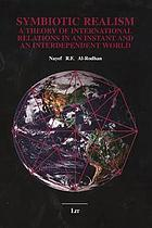 Symbiotic realism : a theory of international relations in an instant and an interdependent world