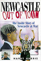 Newcastle out of Toon : the inside story of Newcastle at war