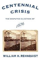 Centennial crisis : the disputed election of 1876