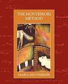 The Montessori method; scientific pedagogy as applied to child education in the Children's Houses, with additions and revisions by the author
