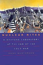 Nuclear rites : a weapons laboratory at the end of the Cold War