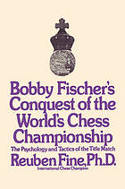 Bobby Fischer's conquest of the world's chess championship; the psychology and tactics of the title match