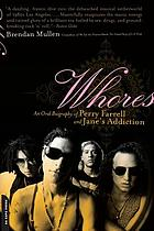 Whores : an oral biography of Perry Farrell and Jane's Addiction