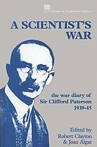 A scientist's war : the war diary of Sir Clifford Paterson, 1939-45 : 1st September 1939-9th May 1945 A scientist's war : the war diary of Sir Clifford Paterson, 1939-1945. 1. September 1939-9. May 1945 A scientist's war : the war diary of Sir Clifford Paterson ; 1st September 1939-9th Mai 1945