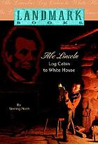Abe Lincoln, log cabin to White House