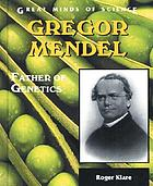 Gregor Mendel : father of genetics
