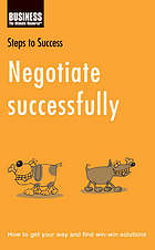 Negotiate successfully : how to get your way and find win-win solutions