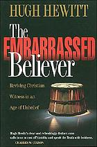 The embarrassed believer : reviving Christian witness in an age of unbelief