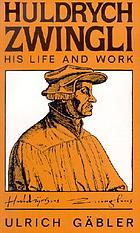 Huldrych Zwingli : his life and work