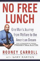 No free lunch : one man's journey from welfare to the American dream