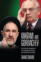 Khatami and Gorbachev : politics of change in the Islamic Republic of Iran and the USSR