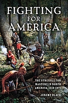 Fighting for America : the struggle for mastery in North America, 1519-1871