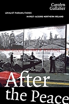 After the peace : Loyalist paramilitaries in post-accord Northern Ireland