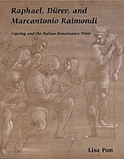 Raphael, Dürer, and Marcantonio Raimondi : copying and the Italian Renaissance print