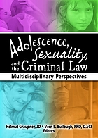 Adolescence, sexuality, and the criminal law : multidisciplinary perspectives