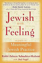 Jewish with feeling : a guide to meaningful Jewish practice