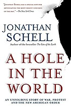 A hole in the world : an unfolding story of war, protest, and the new American order