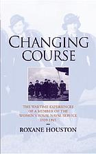 Changing course : the wartime experiences of a member of the Women's Royal Naval Service, 1939-1945